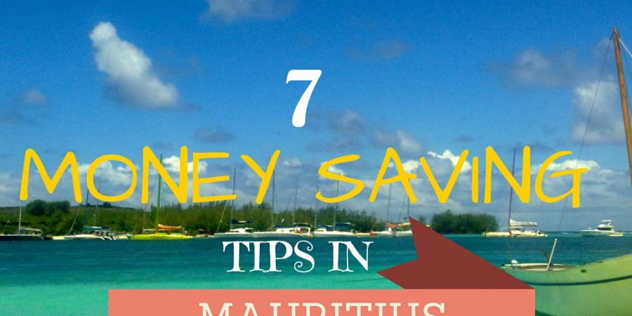Travel Hack : 7 money saving tips when on a Mauritius Vacation
