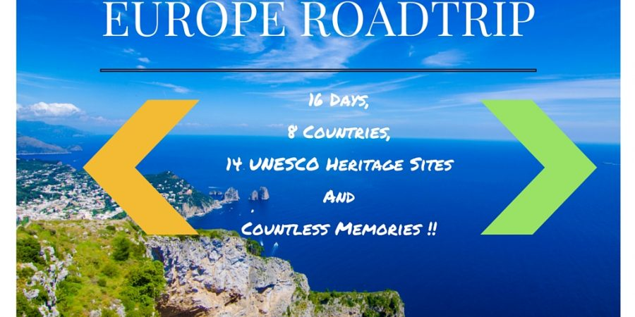 Europe Road trip – 16 days, 8 countries, 14 UNESCO Heritage sites and countless memories!