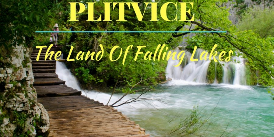 Plitvice lakes – A land of Falling lakes