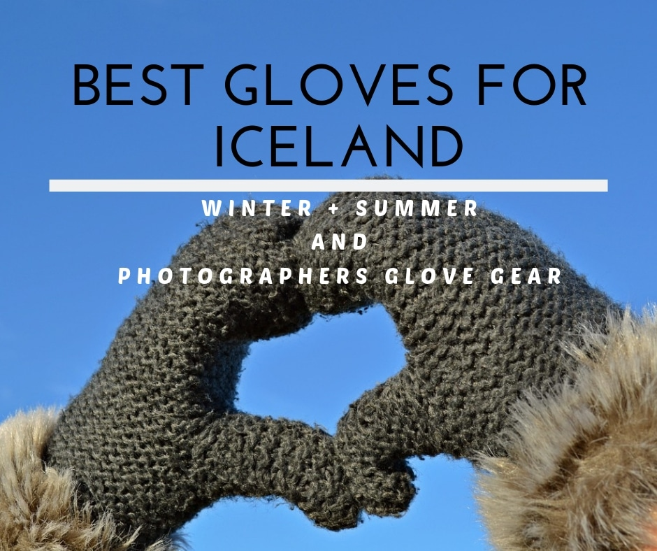 Gloves for Iceland Winter + Summer
